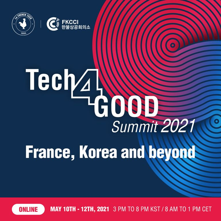 Tech4Good Summit 2021 - France, Korea and beyond - Frenck-Korean Chamber of Commerce and Industry and French Tech Seoul